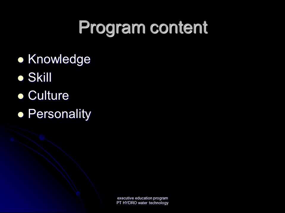 executive education program PT HYDRO water technology Program content Knowledge Knowledge Skill Skill Culture Culture Personality Personality