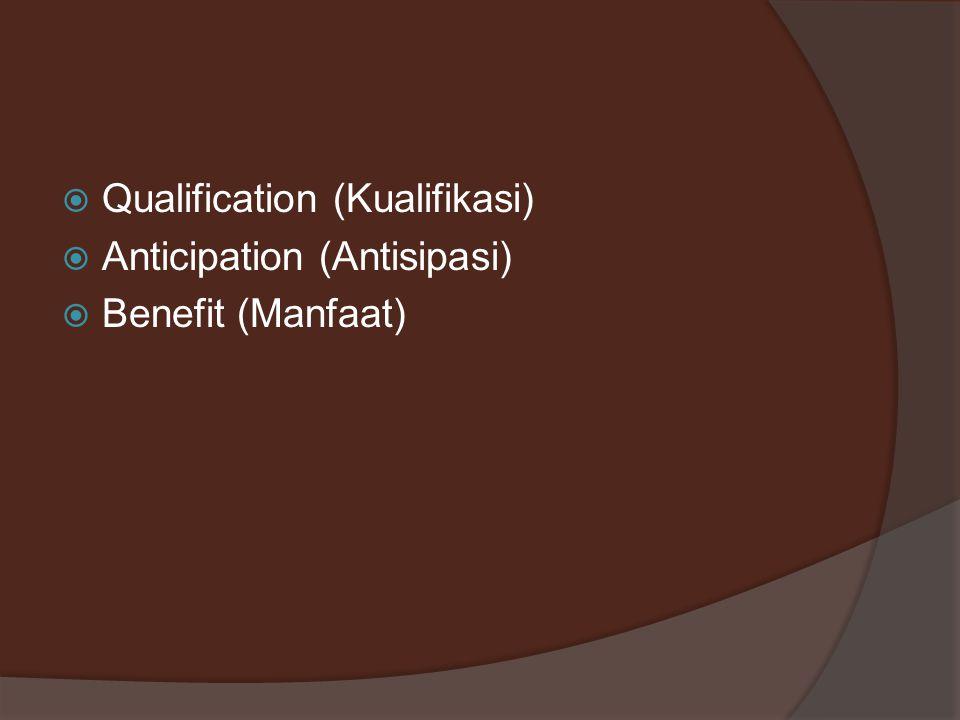  Qualification (Kualifikasi)  Anticipation (Antisipasi)  Benefit (Manfaat)