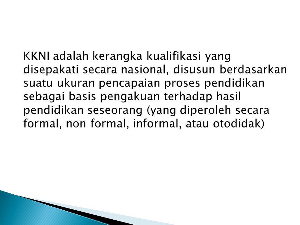 KKNI adalah kerangka kualifikasi yang disepakati secara nasional, disusun berdasarkan suatu ukuran pencapaian proses pendidikan sebagai basis pengakuan terhadap hasil pendidikan seseorang (yang diperoleh secara formal, non formal, informal, atau otodidak)