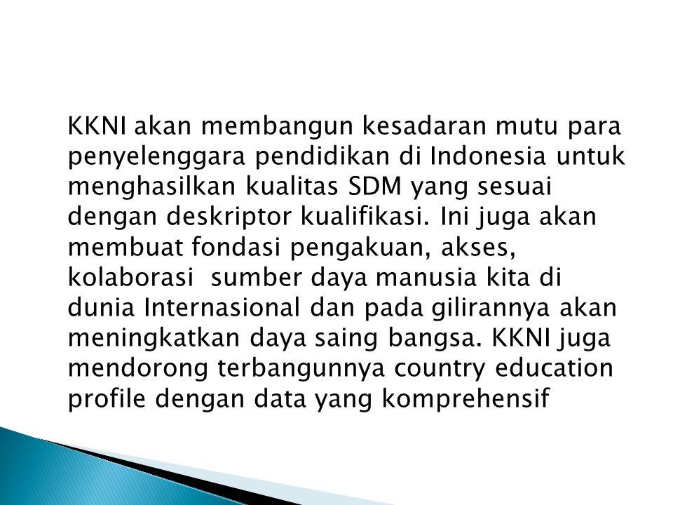 KKNI akan membangun kesadaran mutu para penyelenggara pendidikan di Indonesia untuk menghasilkan kualitas SDM yang sesuai dengan deskriptor kualifikasi.