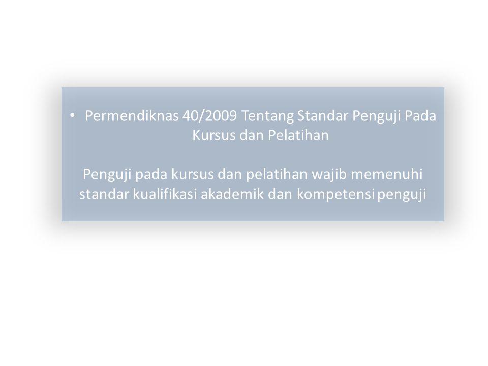 Permendiknas 40/2009 Tentang Standar Penguji Pada Kursus dan Pelatihan Penguji pada kursus dan pelatihan wajib memenuhi standar kualifikasi akademik d