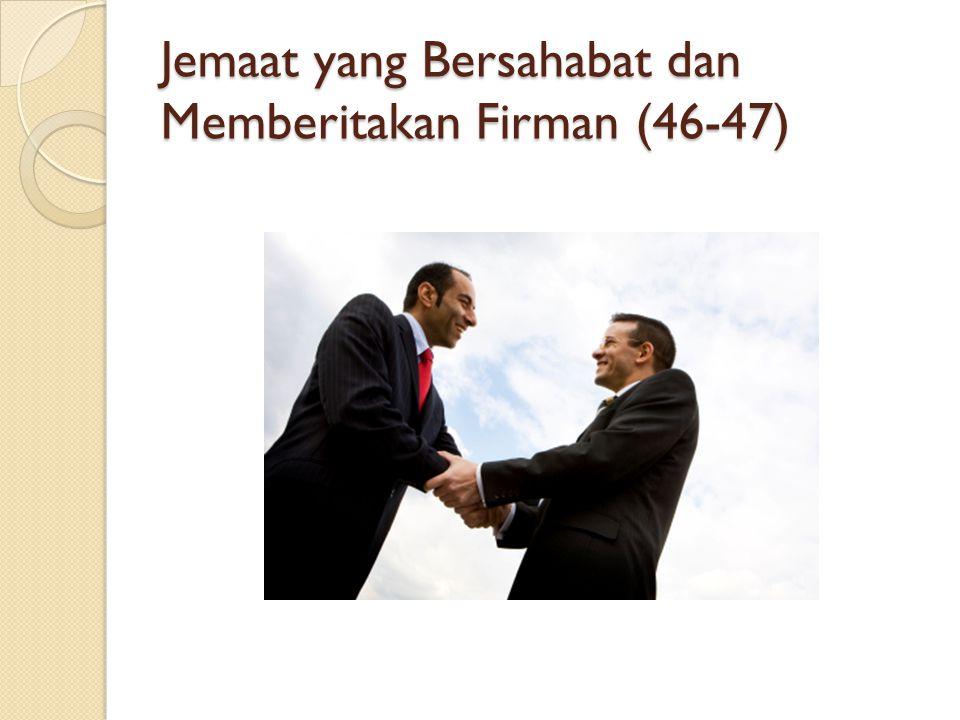 Jemaat yang Bersahabat dan Memberitakan Firman (46-47)