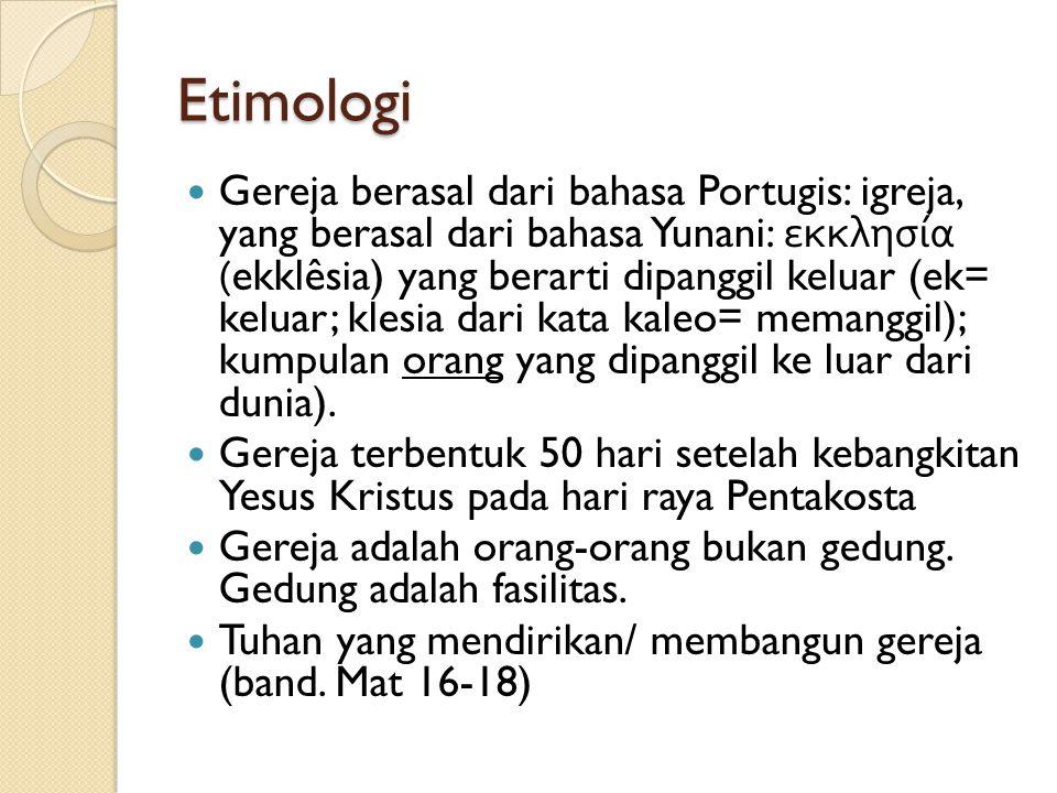 Etimologi Gereja berasal dari bahasa Portugis: igreja, yang berasal dari bahasa Yunani: εκκλησία (ekklêsia) yang berarti dipanggil keluar (ek= keluar;