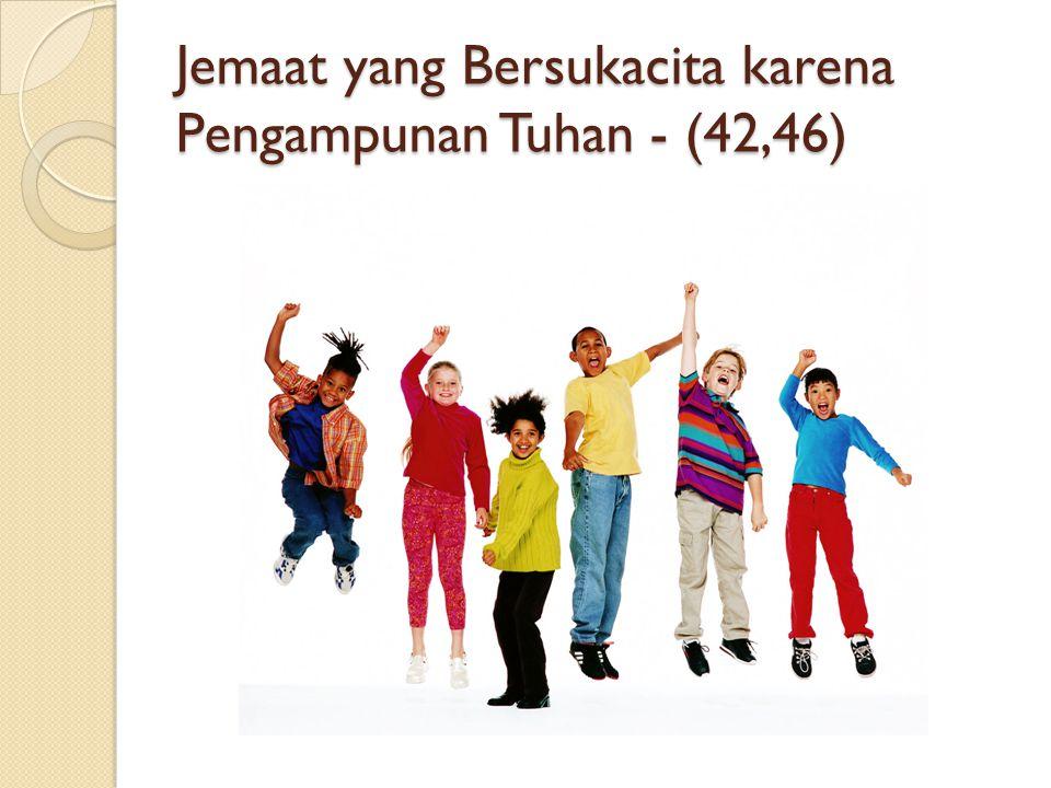Jemaat yang Bersukacita karena Pengampunan Tuhan - (42,46)