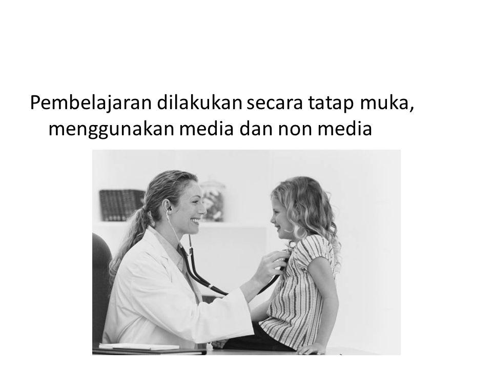 Pembelajaran dilakukan secara tatap muka, menggunakan media dan non media