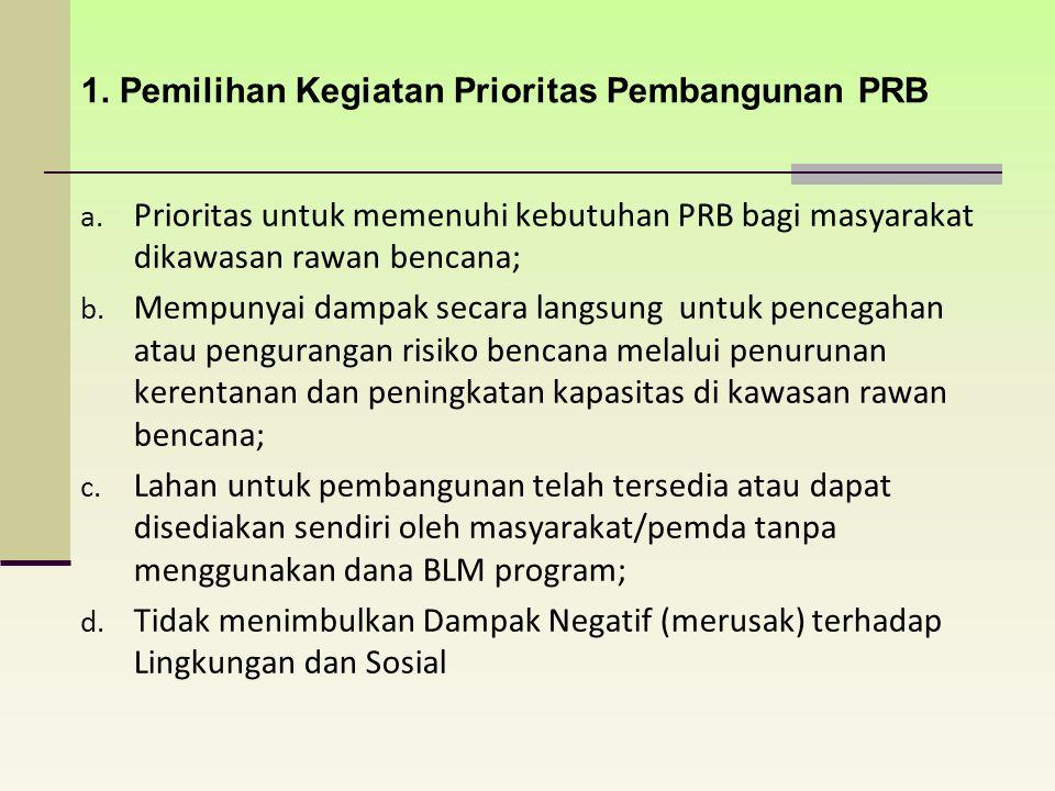 a. Prioritas untuk memenuhi kebutuhan PRB bagi masyarakat dikawasan rawan bencana; b. Mempunyai dampak secara langsung untuk pencegahan atau pengurang