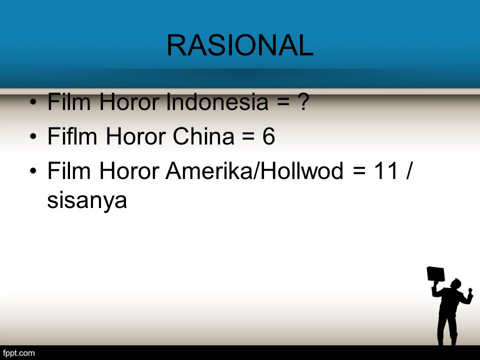 RASIONAL Film Horor Indonesia = ? Fiflm Horor China = 6 Film Horor Amerika/Hollwod = 11 / sisanya