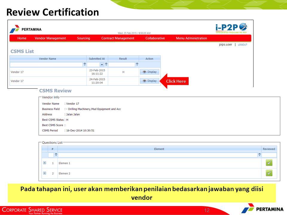 12 Review Certification Click Here Pada tahapan ini, user akan memberikan penilaian bedasarkan jawaban yang diisi vendor