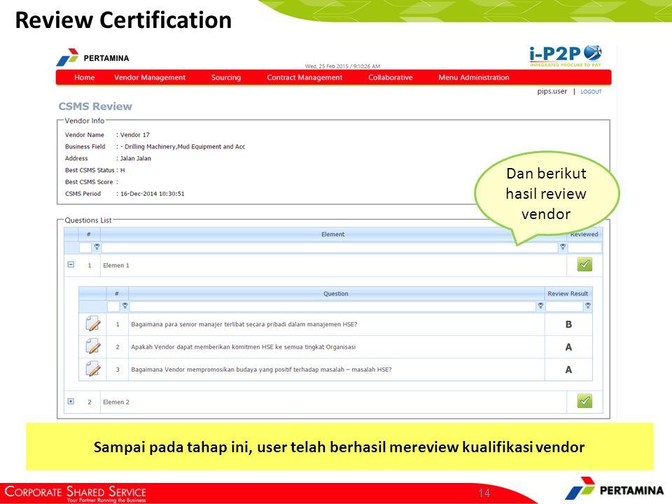 14 Review Certification Dan berikut hasil review vendor Sampai pada tahap ini, user telah berhasil mereview kualifikasi vendor