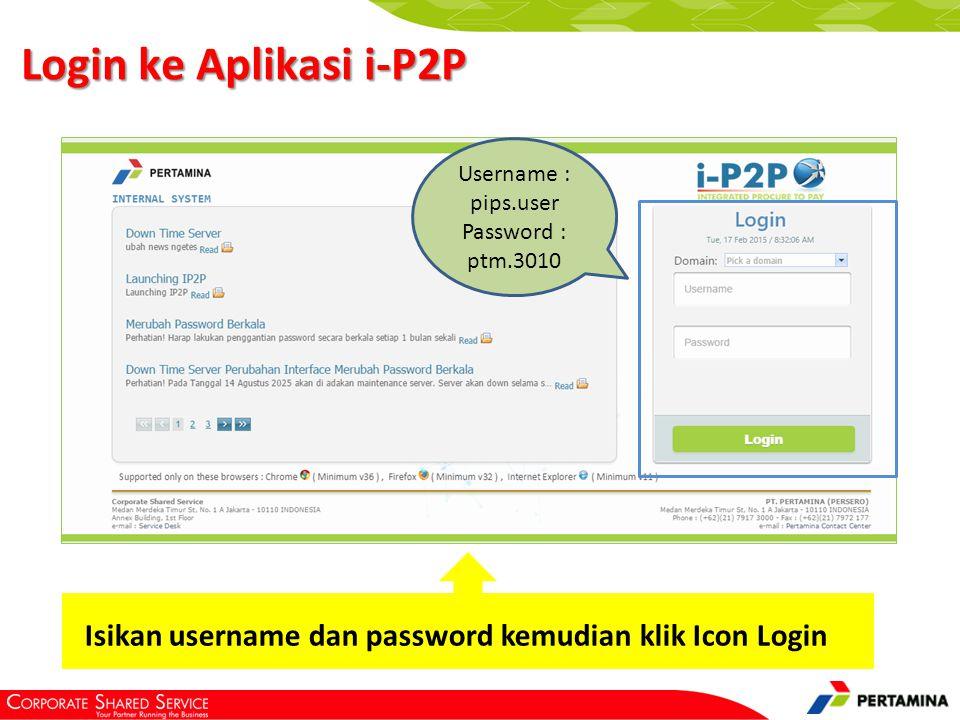 Login ke Aplikasi i-P2P Username : pips.user Password : ptm.3010 Isikan username dan password kemudian klik Icon Login