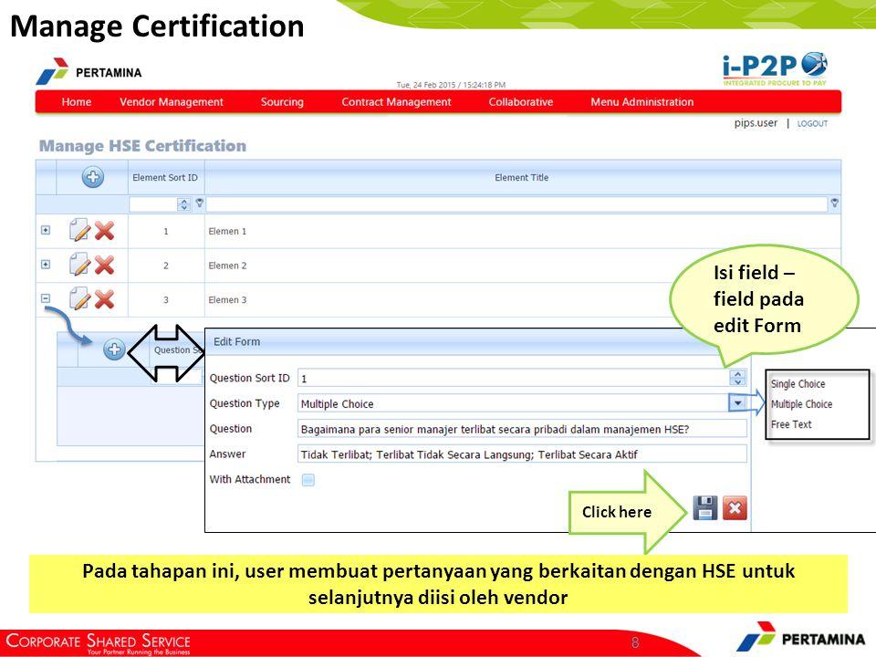 8 Manage Certification Click here Isi field – field pada edit Form Pada tahapan ini, user membuat pertanyaan yang berkaitan dengan HSE untuk selanjutn