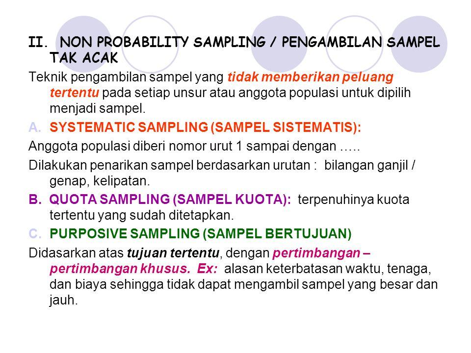 II. NON PROBABILITY SAMPLING / PENGAMBILAN SAMPEL TAK ACAK Teknik pengambilan sampel yang tidak memberikan peluang tertentu pada setiap unsur atau ang