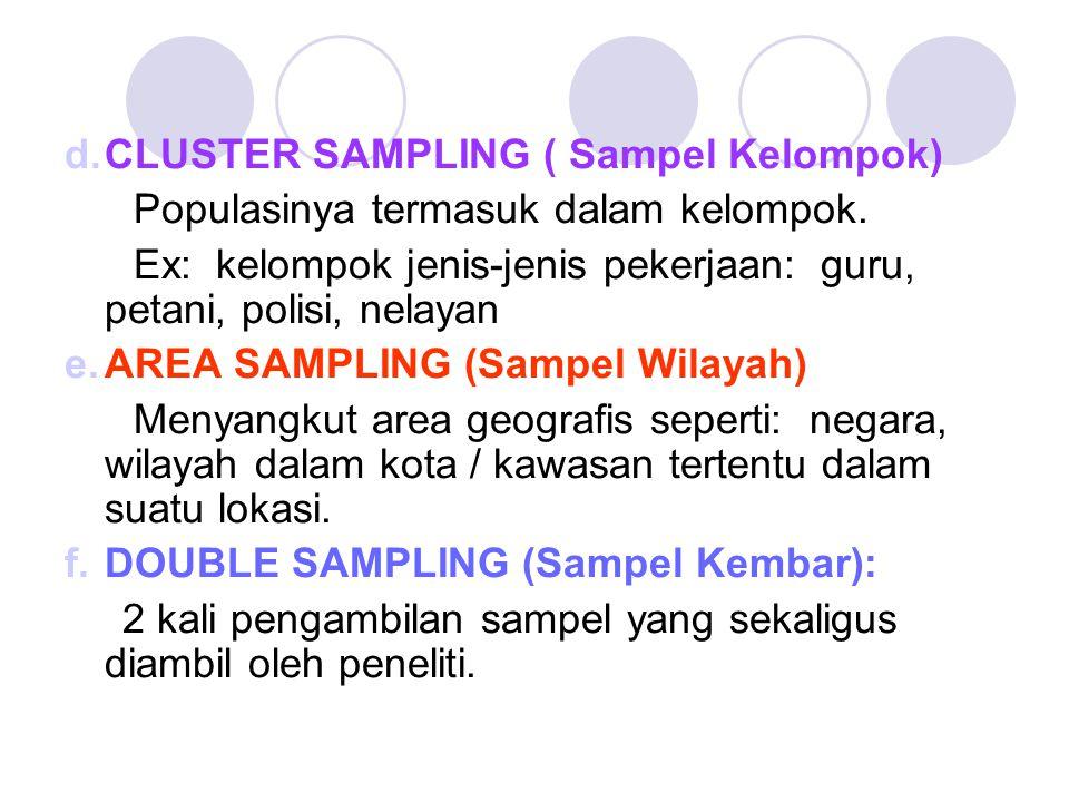 d.CLUSTER SAMPLING ( Sampel Kelompok) Populasinya termasuk dalam kelompok. Ex: kelompok jenis-jenis pekerjaan: guru, petani, polisi, nelayan e.AREA SA