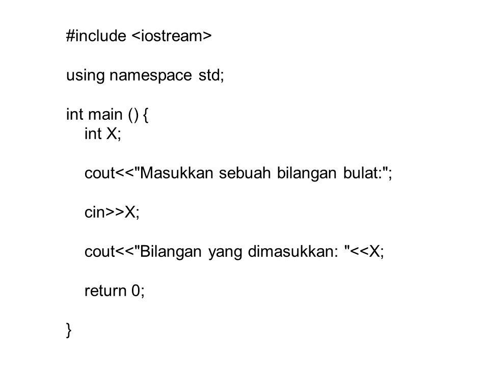 #include using namespace std; // contoh komentar sisipan int main () { int X; // contoh membuat komentar 1 baris cout<< Masukkan sebuah bilangan bulat: ; /* contoh membuat komentar 2 baris atau lebih */ cin>>X; cout<< Bilangan yang dimasukkan: <<X; return 0; }