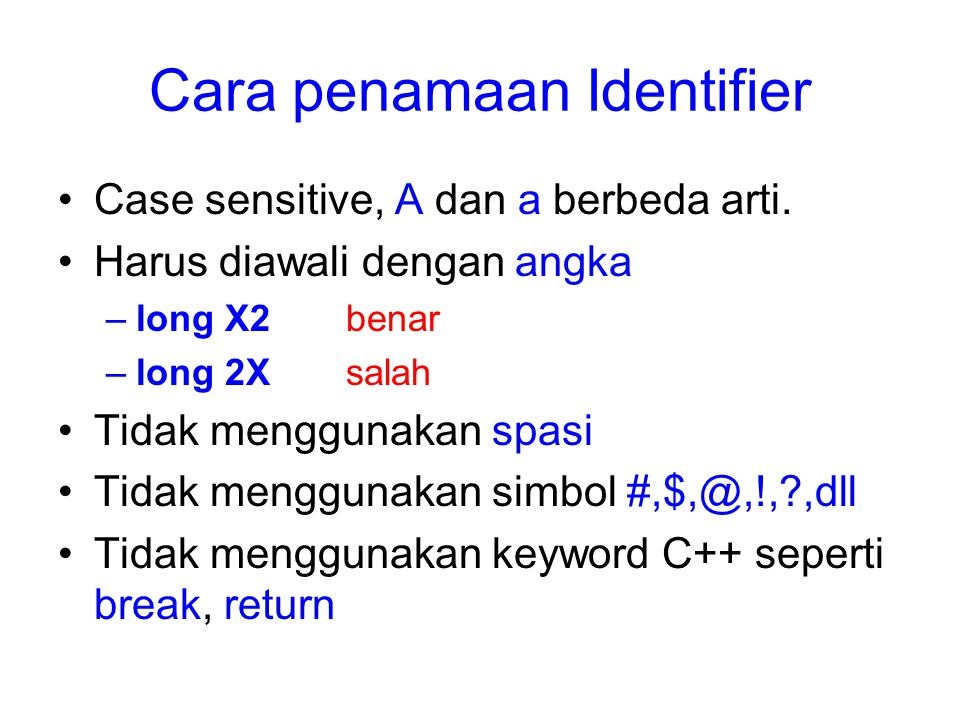 Cara penamaan Identifier Case sensitive, A dan a berbeda arti.