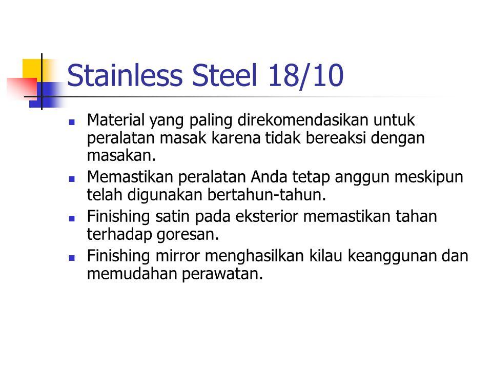 Stainless Steel 18/10 Material yang paling direkomendasikan untuk peralatan masak karena tidak bereaksi dengan masakan. Memastikan peralatan Anda teta