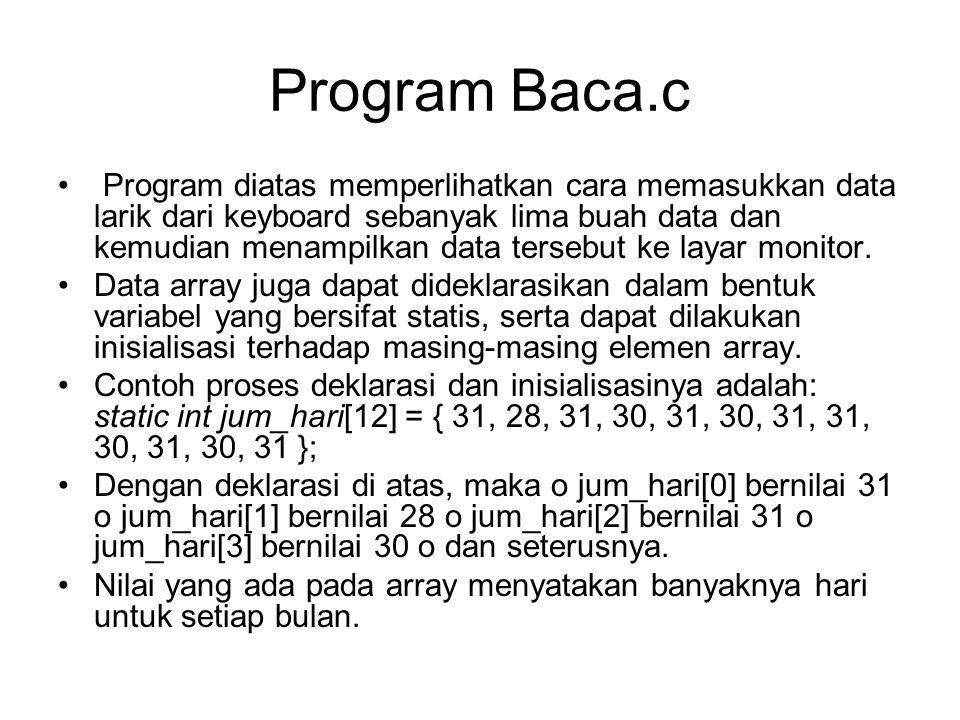 Program Baca.c Program diatas memperlihatkan cara memasukkan data larik dari keyboard sebanyak lima buah data dan kemudian menampilkan data tersebut k