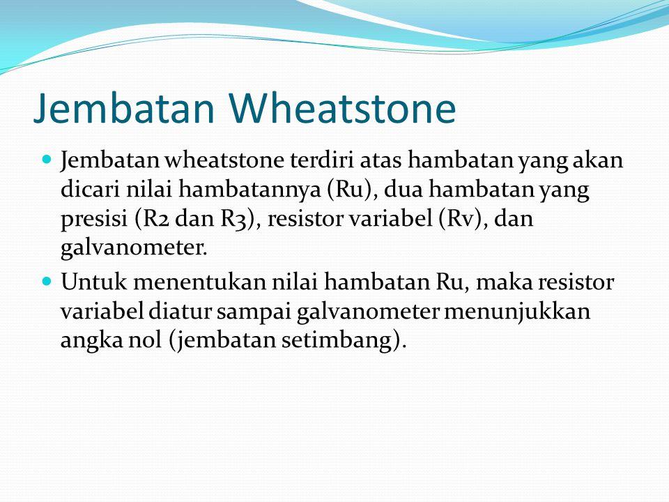Jembatan wheatstone terdiri atas hambatan yang akan dicari nilai hambatannya (Ru), dua hambatan yang presisi (R2 dan R3), resistor variabel (Rv), dan