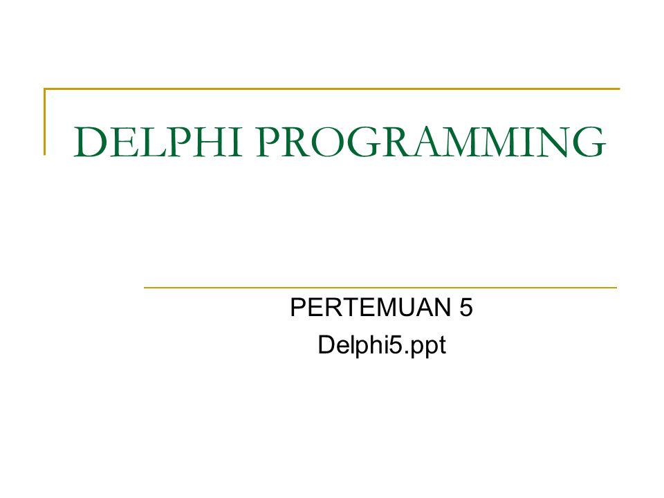 DELPHI PROGRAMMING PERTEMUAN 5 Delphi5.ppt
