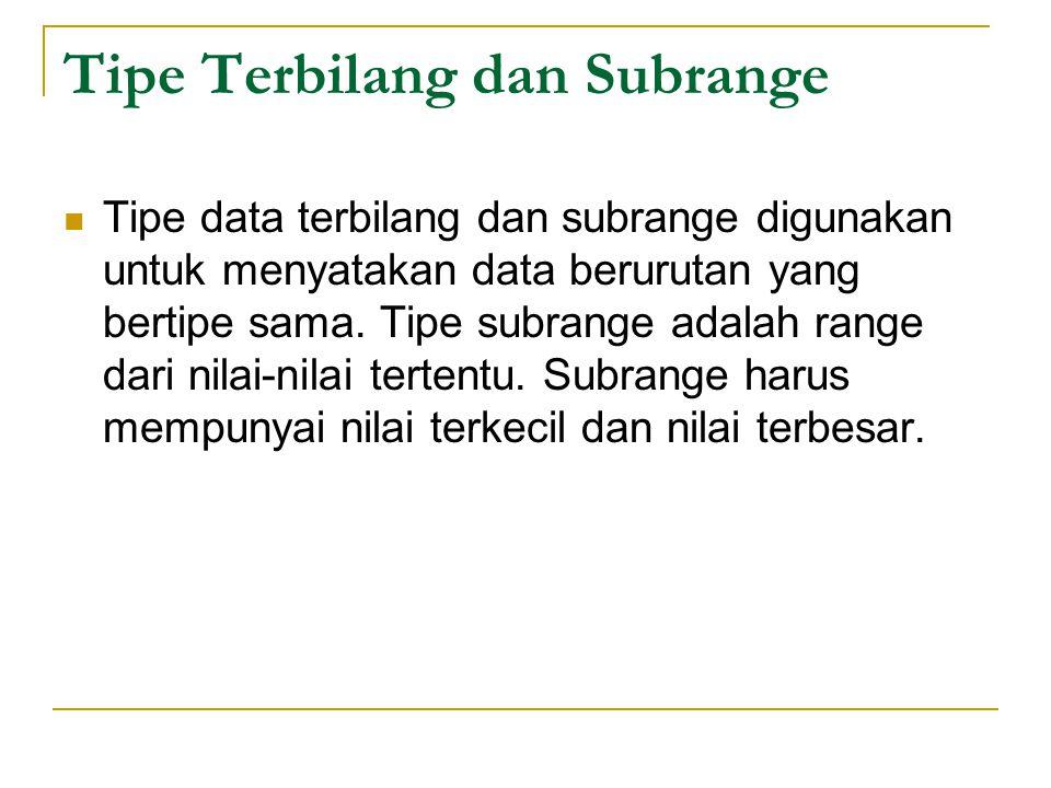 Tipe Terbilang dan Subrange Tipe data terbilang dan subrange digunakan untuk menyatakan data berurutan yang bertipe sama.