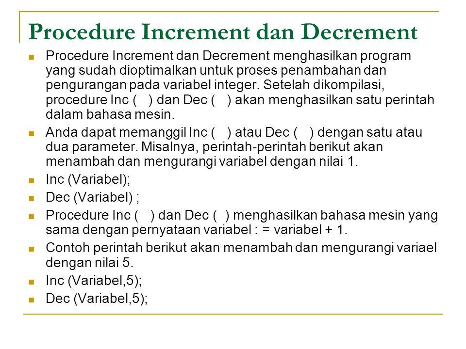 Procedure Increment dan Decrement Procedure Increment dan Decrement menghasilkan program yang sudah dioptimalkan untuk proses penambahan dan pengurangan pada variabel integer.