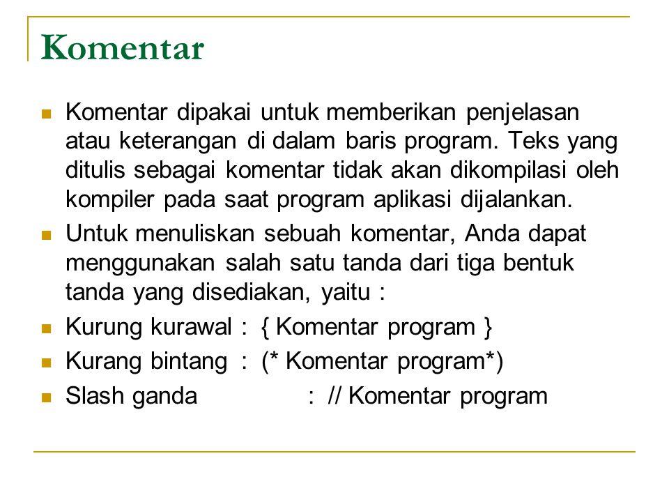Komentar Komentar dipakai untuk memberikan penjelasan atau keterangan di dalam baris program.