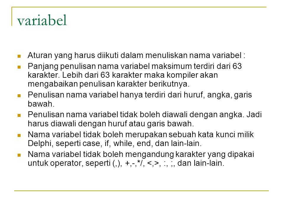 variabel Aturan yang harus diikuti dalam menuliskan nama variabel : Panjang penulisan nama variabel maksimum terdiri dari 63 karakter.