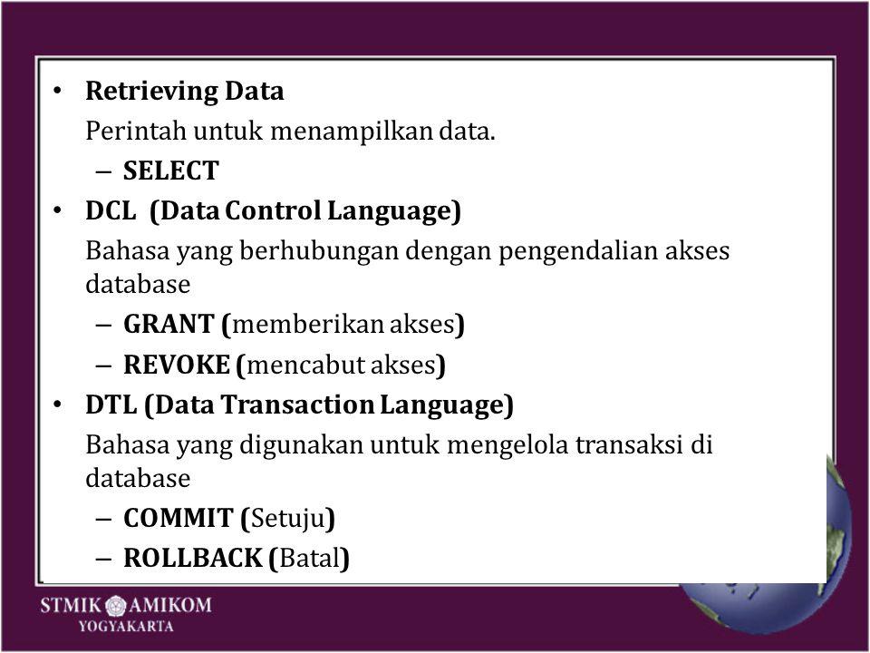 Retrieving Data Perintah untuk menampilkan data. – SELECT DCL (Data Control Language) Bahasa yang berhubungan dengan pengendalian akses database – GRA