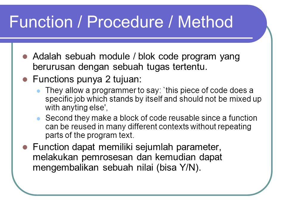 Function / Procedure / Method Adalah sebuah module / blok code program yang berurusan dengan sebuah tugas tertentu.