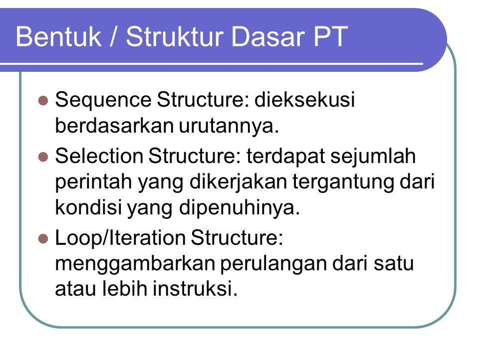 Bentuk / Struktur Dasar PT Sequence Structure: dieksekusi berdasarkan urutannya.