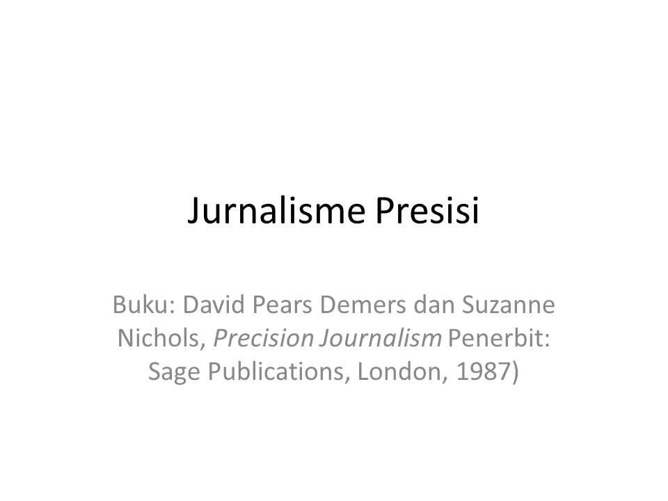 Jurnalisme Presisi Buku: David Pears Demers dan Suzanne Nichols, Precision Journalism Penerbit: Sage Publications, London, 1987)