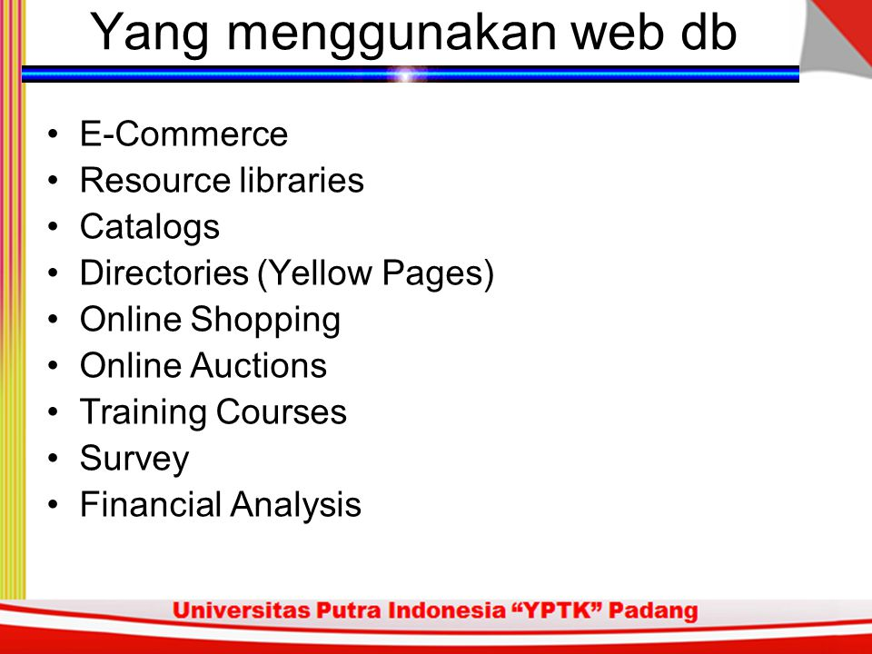 Yang menggunakan web db E-Commerce Resource libraries Catalogs Directories (Yellow Pages) Online Shopping Online Auctions Training Courses Survey Financial Analysis