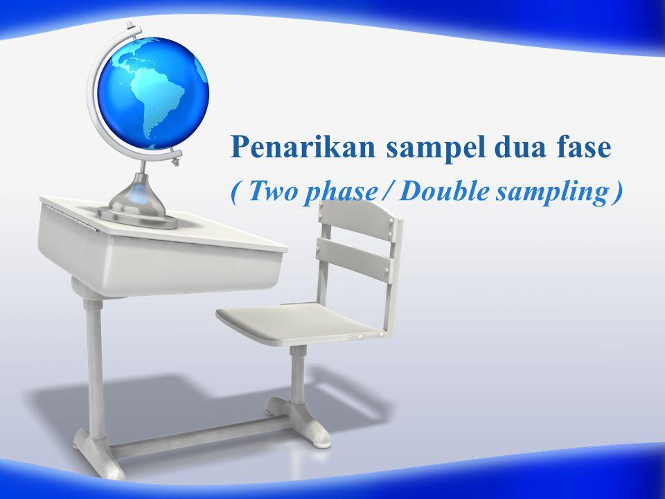 Multi phase sampling adalah pengambilan sampel berdasarkan informasi yang diperoleh pada phase pertama yang digunakan sebagai informasi tambahan untuk memperoleh estimasi yang akurat pada phase berikutnya.