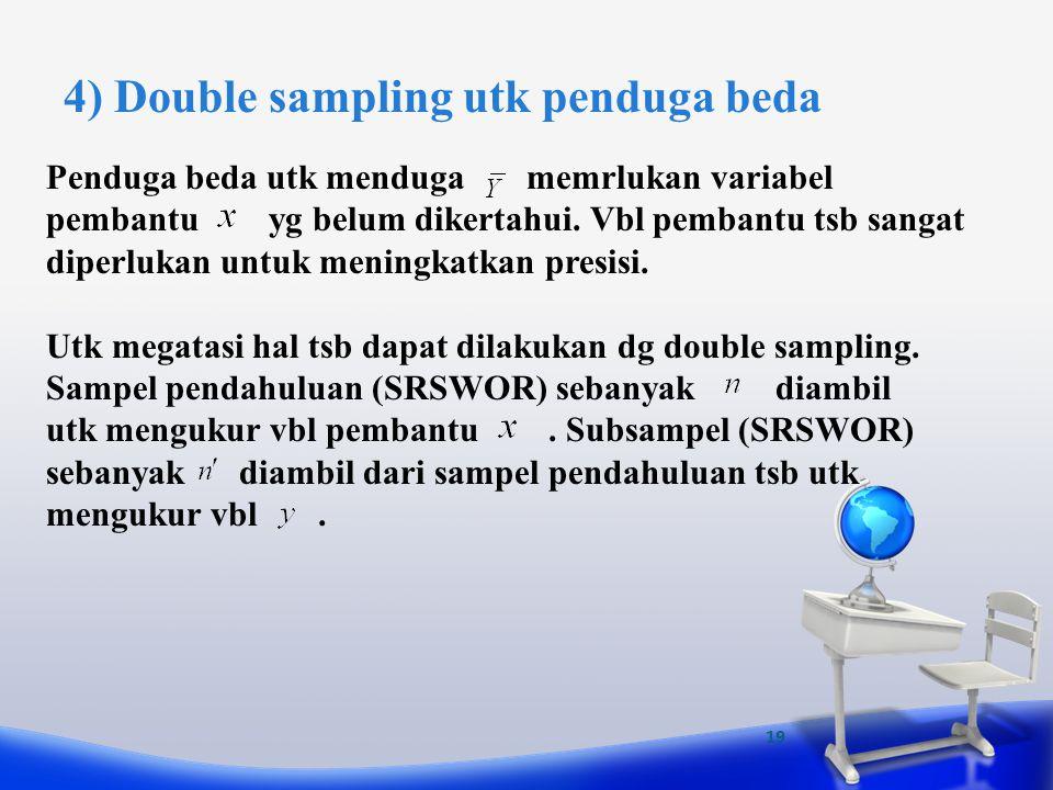19 4) Double sampling utk penduga beda Penduga beda utk menduga memrlukan variabel pembantu yg belum dikertahui. Vbl pembantu tsb sangat diperlukan un