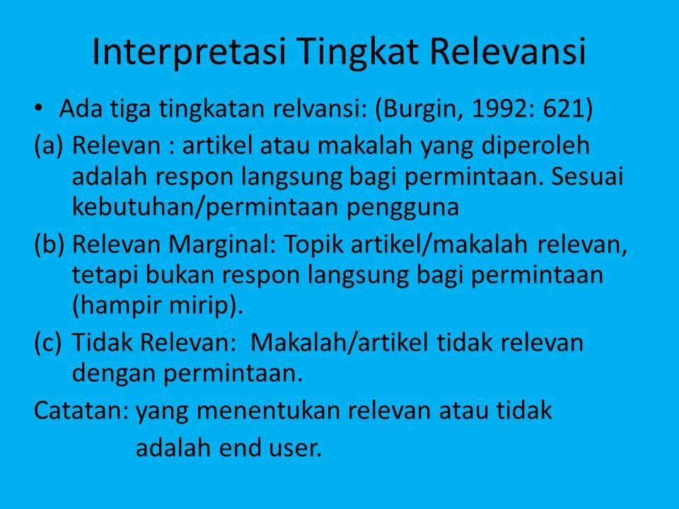 Interpretasi Tingkat Relevansi Ada tiga tingkatan relvansi: (Burgin, 1992: 621) (a)Relevan : artikel atau makalah yang diperoleh adalah respon langsung bagi permintaan.