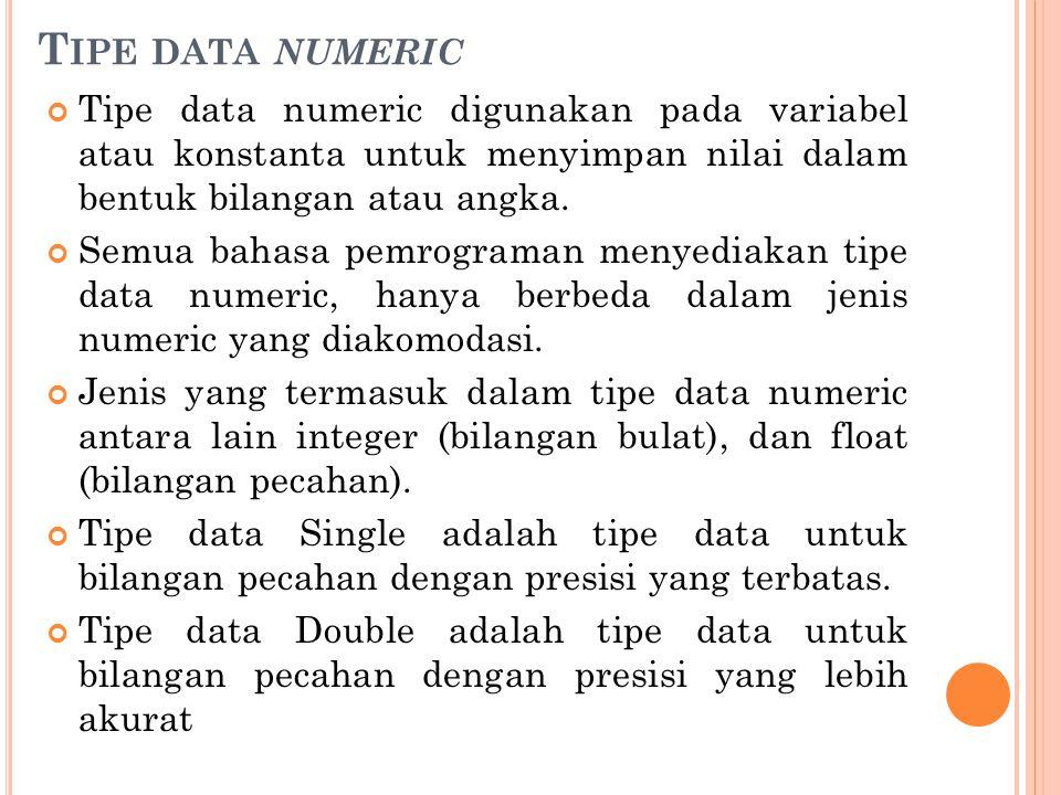 T IPE DATA NUMERIC Tipe data numeric digunakan pada variabel atau konstanta untuk menyimpan nilai dalam bentuk bilangan atau angka.