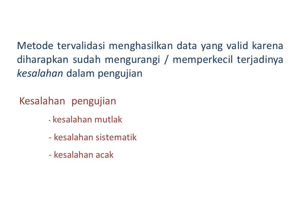 Validasi vs Verifikasi Validasi: kegiatan untuk memastikan bahwa metode yang digunakan mempunyai kinerja yang dapat menghasilkan data yang valid Verif