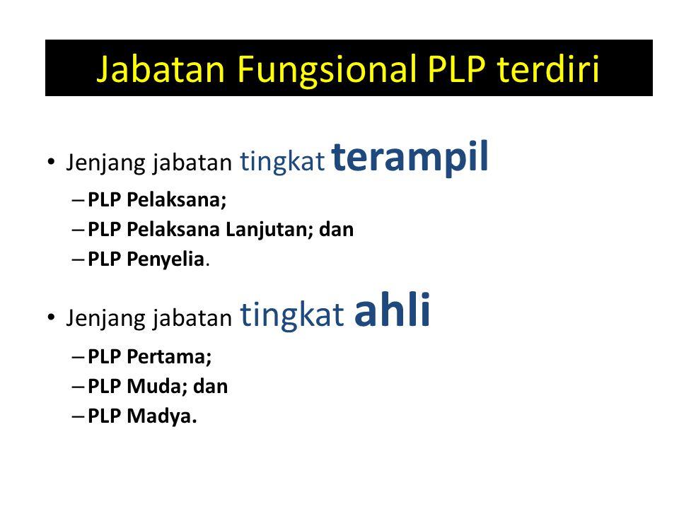 Jabatan Fungsional PLP terdiri Jenjang jabatan tingkat terampil – PLP Pelaksana; – PLP Pelaksana Lanjutan; dan – PLP Penyelia.