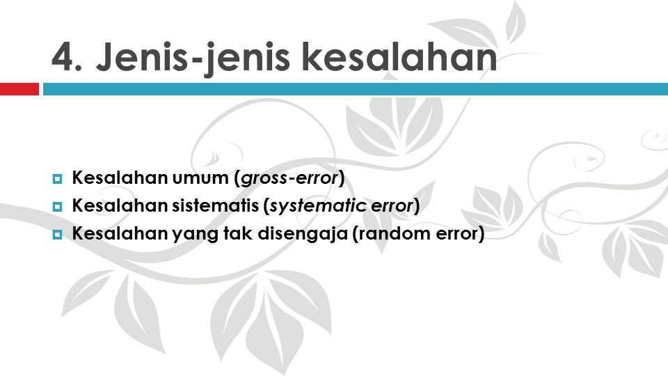 4. Jenis-jenis kesalahan  Kesalahan umum ( gross-error )  Kesalahan sistematis ( systematic error )  Kesalahan yang tak disengaja (random error)
