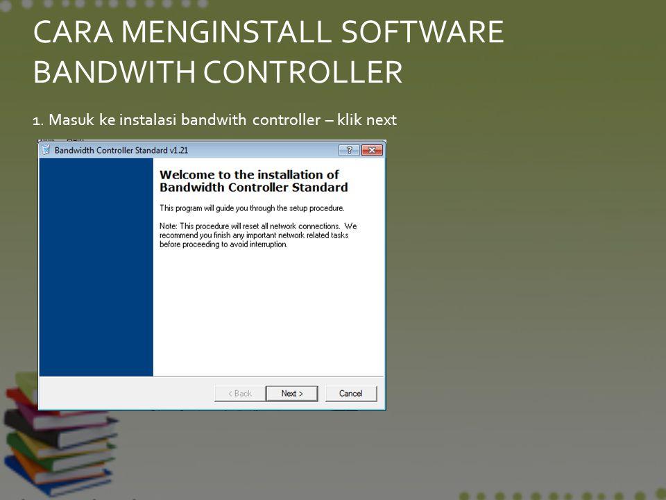 1. Masuk ke instalasi bandwith controller – klik next CARA MENGINSTALL SOFTWARE BANDWITH CONTROLLER