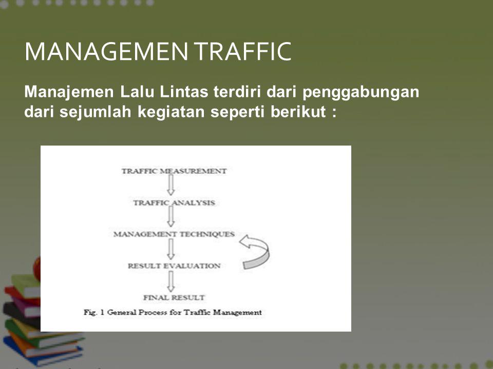 Manajemen Lalu Lintas terdiri dari penggabungan dari sejumlah kegiatan seperti berikut : MANAGEMEN TRAFFIC