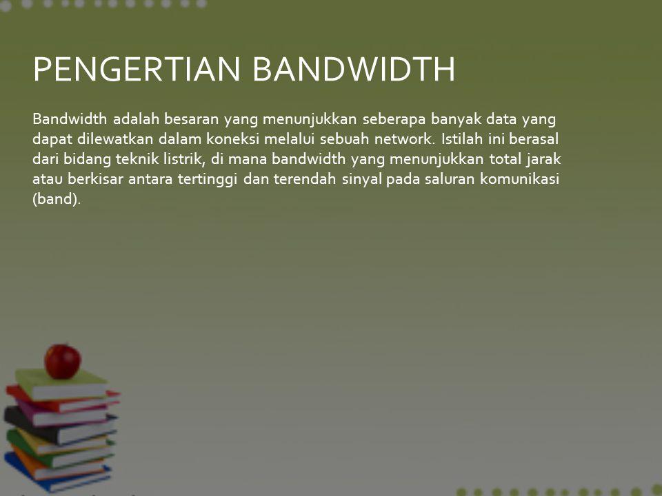 Bandwidth adalah besaran yang menunjukkan seberapa banyak data yang dapat dilewatkan dalam koneksi melalui sebuah network. Istilah ini berasal dari bi