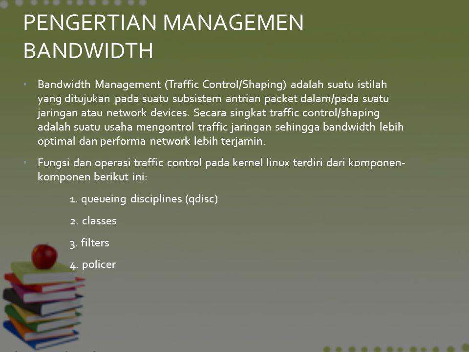 Bandwidth Management (Traffic Control/Shaping) adalah suatu istilah yang ditujukan pada suatu subsistem antrian packet dalam/pada suatu jaringan atau