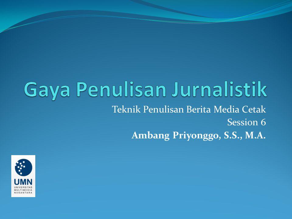 Teknik Penulisan Berita Media Cetak Session 6 Ambang Priyonggo, S.S., M.A.