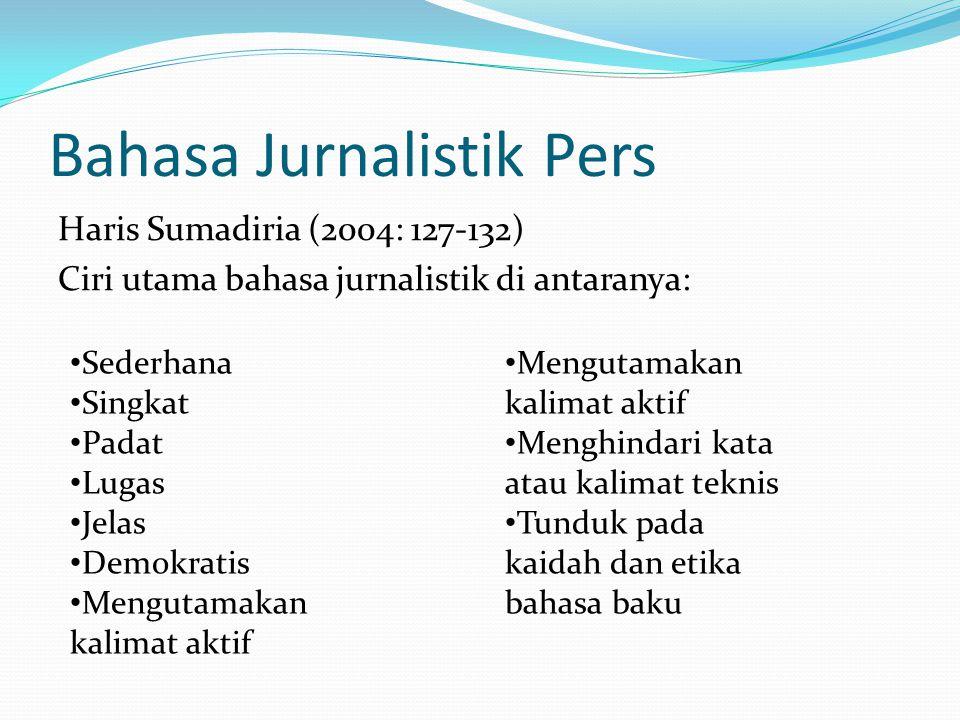 Bahasa Jurnalistik Pers Haris Sumadiria (2004: 127-132) Ciri utama bahasa jurnalistik di antaranya: Sederhana Singkat Padat Lugas Jelas Demokratis Men