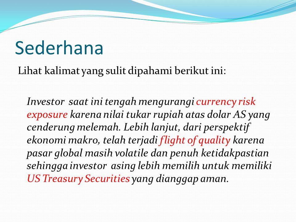 Sederhana Lihat kalimat yang sulit dipahami berikut ini: Investor saat ini tengah mengurangi currency risk exposure karena nilai tukar rupiah atas dol
