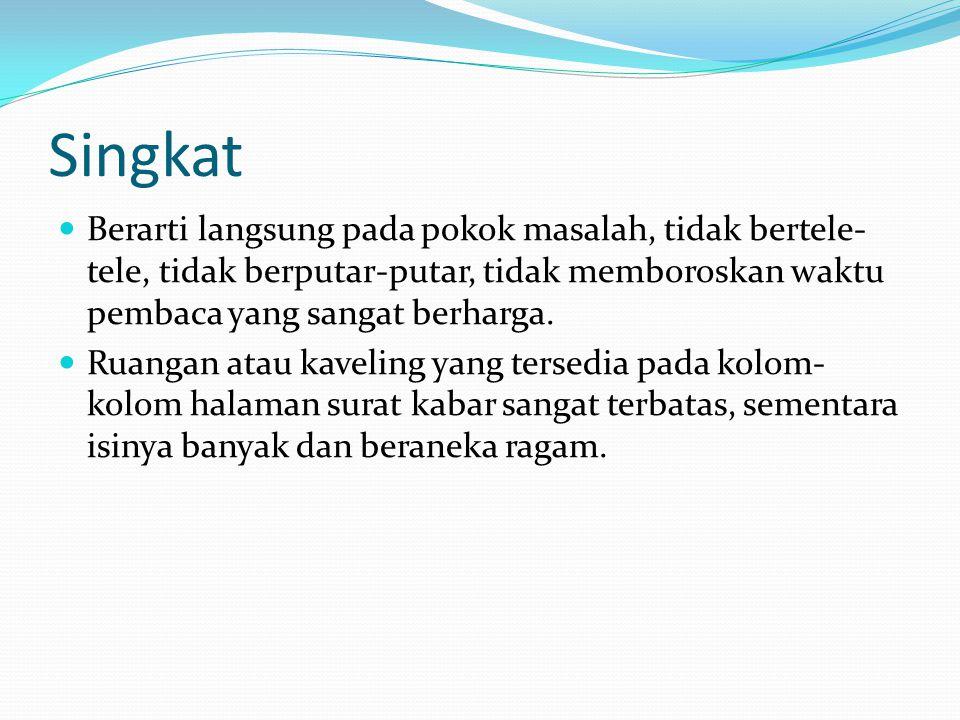 Padat Setiap kalimat dan paragraf yang ditulis memuat banyak informasi penting dan menarik untuk khalayak pembaca.