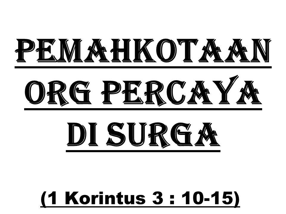 PEMahkotaan org percaya di SURGA (1 Korintus 3 : 10-15)