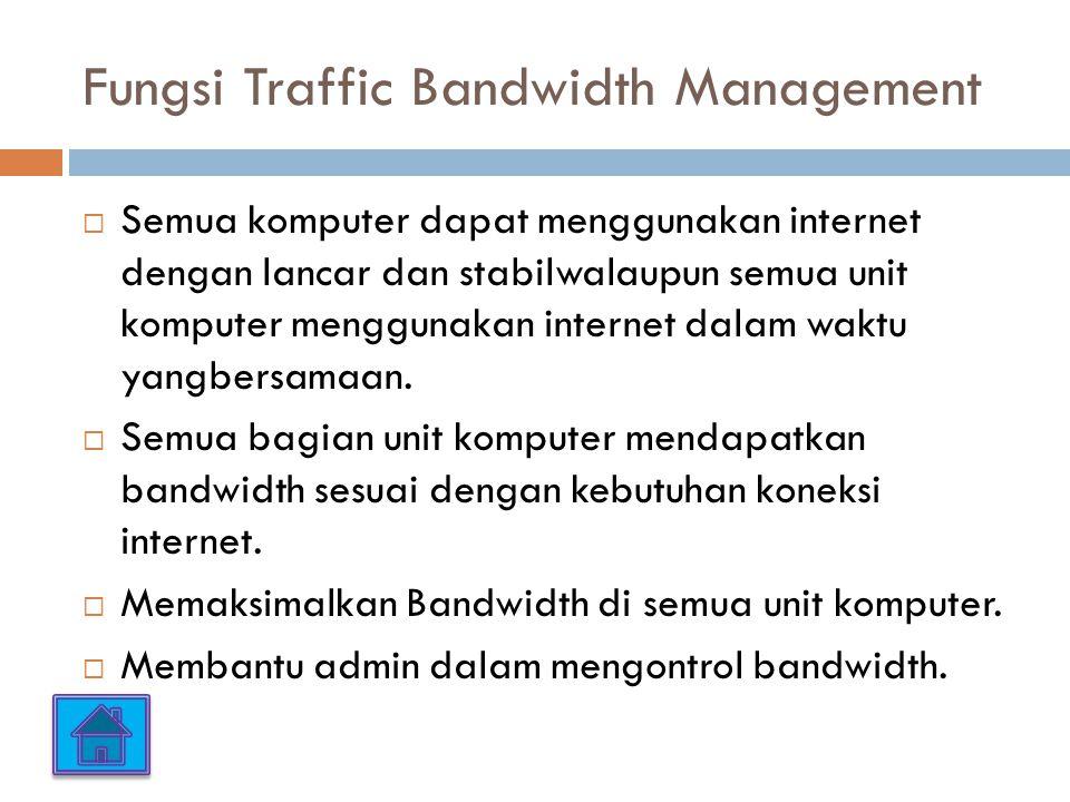 Fungsi Traffic Bandwidth Management  Semua komputer dapat menggunakan internet dengan lancar dan stabilwalaupun semua unit komputer menggunakan internet dalam waktu yangbersamaan.