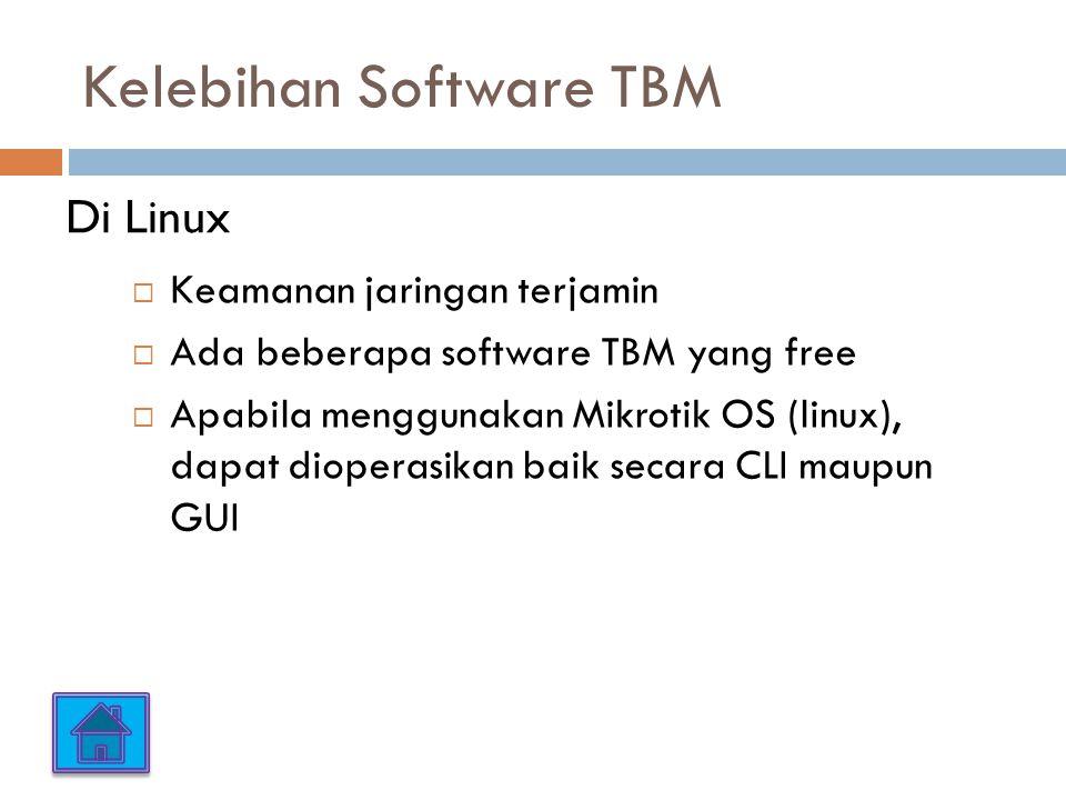Kelebihan Software TBM  Keamanan jaringan terjamin  Ada beberapa software TBM yang free  Apabila menggunakan Mikrotik OS (linux), dapat dioperasika